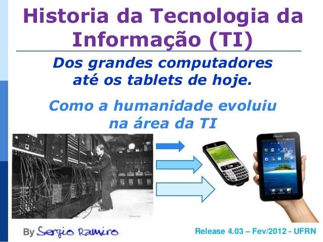 Historia da Tecnologia da    Informação (TI)  Dos grandes computadores    até os tablets de hoje.  Como a humanidade evolu...