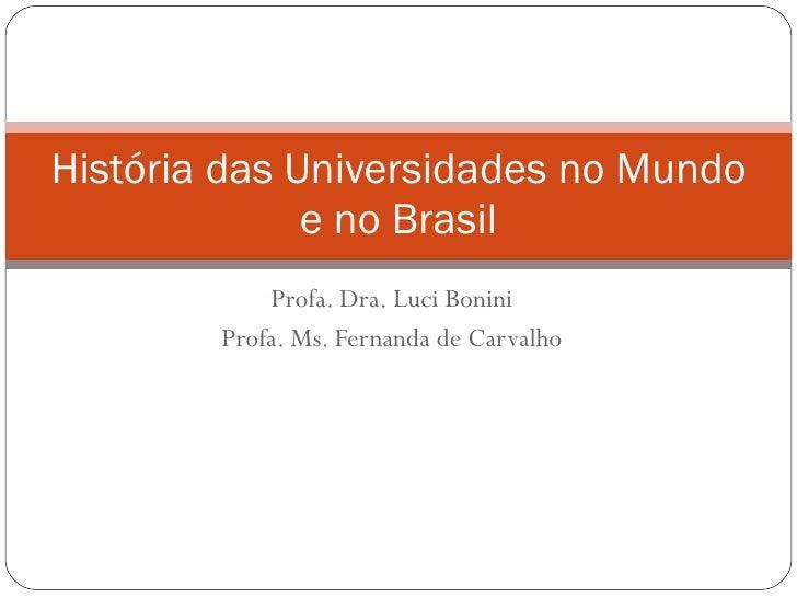 Profa. Dra. Luci Bonini Profa. Ms. Fernanda de Carvalho História das Universidades no Mundo e no Brasil