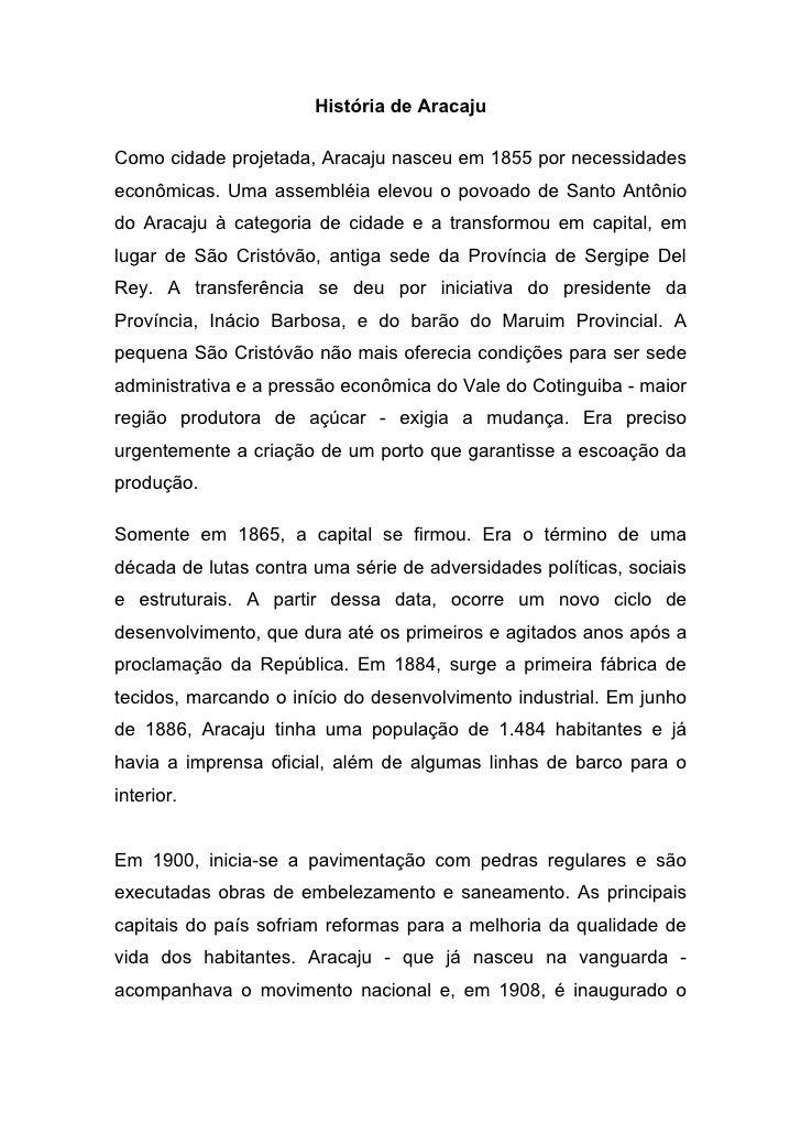 História de Aracaju  Como cidade projetada, Aracaju nasceu em 1855 por necessidades econômicas. Uma assembléia elevou o po...