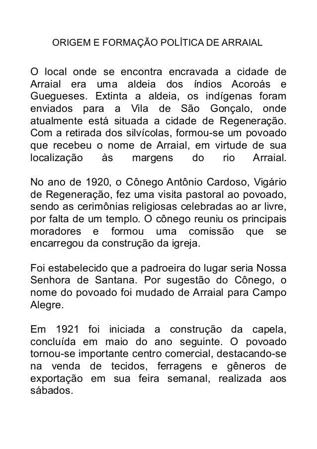 ORIGEM E FORMAÇÃO POLÍTICA DE ARRAIAL  O local onde se encontra encravada a cidade de Arraial era uma aldeia dos índios Ac...