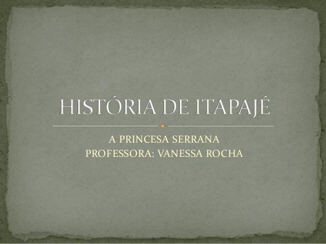 A PRINCESA SERRANA PROFESSORA: VANESSA ROCHA
