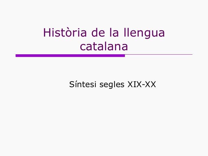 Història de la llengua catalana Síntesi segles XIX-XX