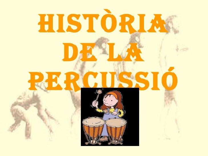 HISTÒRIA DE LA PERCUSSIÓ