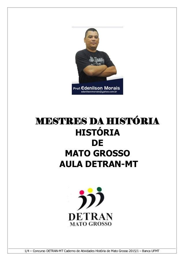 1/4 – Concurso DETRAN-MT Caderno de Atividades História de Mato Grosso 2015/1 – Banca UFMT MESTRES DA HISTÓRIA HISTÓRIA DE...