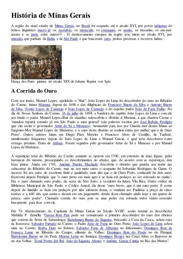 História de Minas Gerais A região do atual estado de Minas Gerais, no Brasil, foi ocupada, até o século XVI, por povos ind...