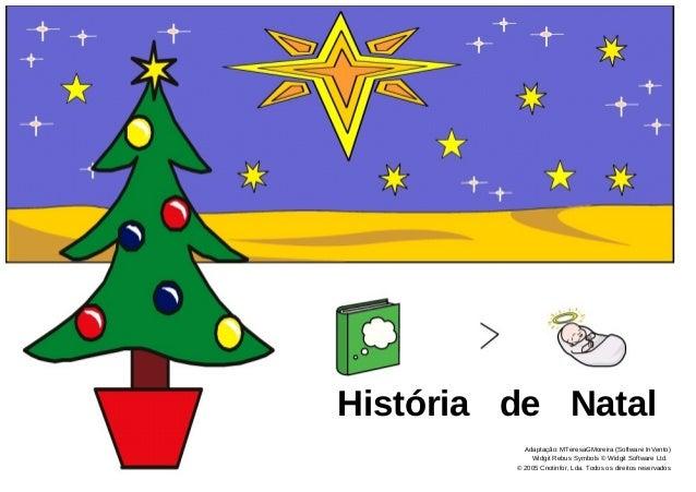 História de Natal           Adaptação: MTeresaGMoreira (Software InVento)             Widgit Rebus Symbols © Widgit Softwa...