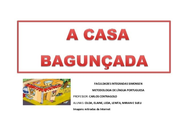 FACULDADES INTEGRADAS SIMONSEN METODOLOGIA DE LÍNGUA PORTUGUESA PROFESSOR: CARLOS CENTRAGOLO ALUNAS: CILDA, ELAINE, LEDA, ...
