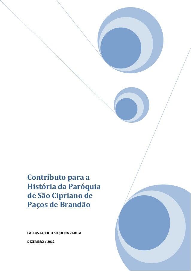 Contributo para a História da Paróquia de São Cipriano de Paços de Brandão  CARLOS ALBERTO SEQUEIRA VARELA DEZEMBRO / 2012