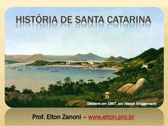 HISTÓRIA DE SANTA CATARINAProf. Elton Zanoni – www.elton.pro.brDesterro em 1867, por Joseph Brüggemann