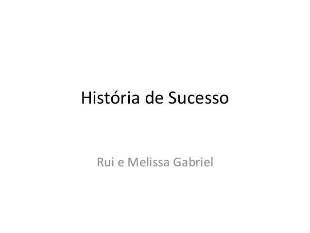 História de Sucesso Rui e Melissa Gabriel