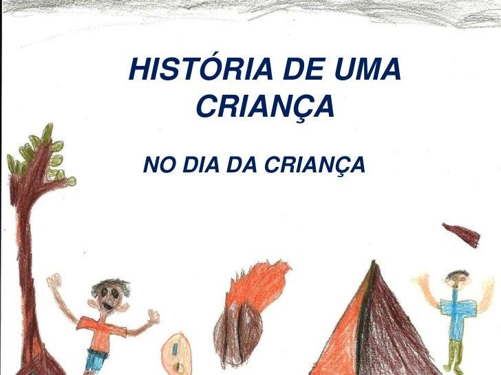 HISTÓRIA DE UMA CRIANÇA <br />NO DIA DA CRIANÇA<br />