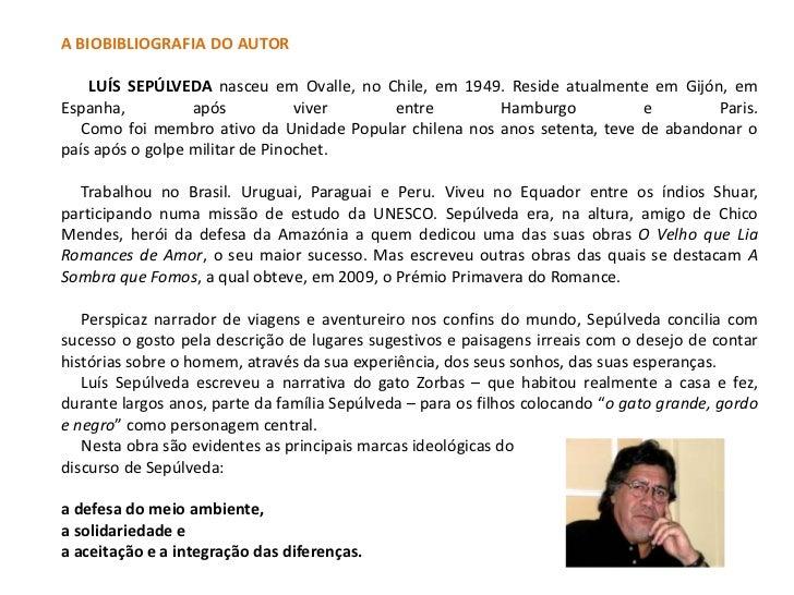 A BIOBIBLIOGRAFIA DO AUTOR    LUÍS SEPÚLVEDA nasceu em Ovalle, no Chile, em 1949. Reside atualmente em Gijón, emEspanha,  ...