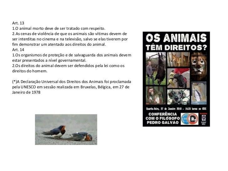 Art. 131.O animal morto deve de ser tratado com respeito.2.As cenas de violência de que os animais são vítimas devem deser...