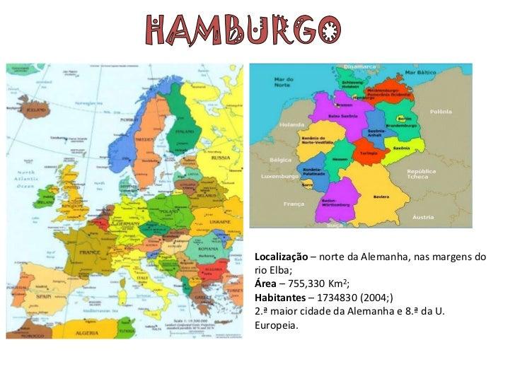 Localização – norte da Alemanha, nas margens dorio Elba;Área – 755,330 Km2;Habitantes – 1734830 (2004;)2.ª maior cidade da...