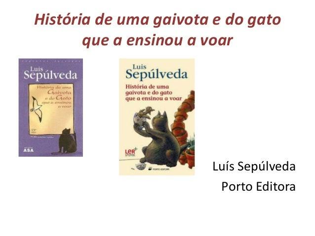 História de uma gaivota e do gato que a ensinou a voar Luís Sepúlveda Porto Editora