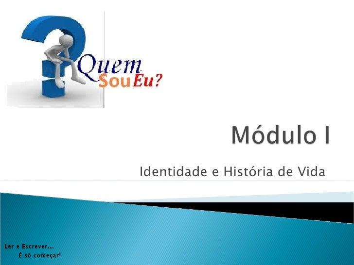 Identidade e História de VidaLer e Es crever...     É s ó começar!