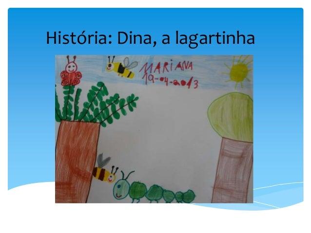 História: Dina, a lagartinha