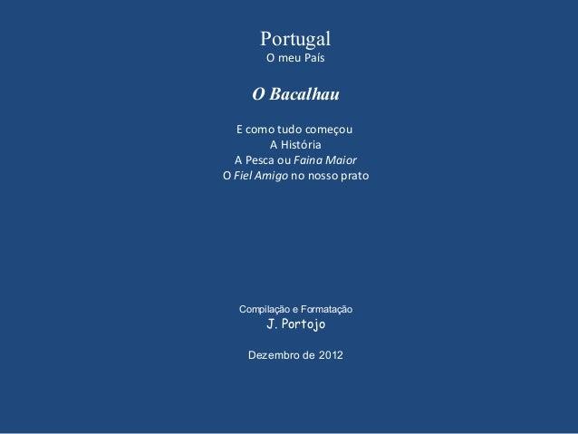 Portugal O meu País O Bacalhau E como tudo começou A História A Pesca ou Faina Maior O Fiel Amigo no nosso prato Compilaçã...