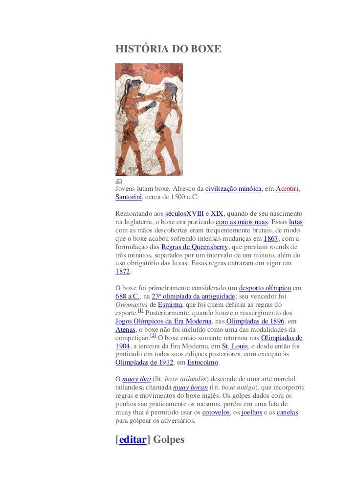 HISTÓRIA DO BOXEJovens lutam boxe. Afresco da civilização minóica, em Acrotiri,Santorini, cerca de 1500 a.C.Remontando aos...