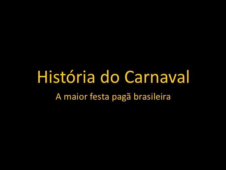 História do Carnaval  A maior festa pagã brasileira
