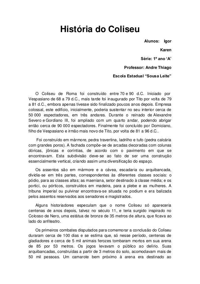 """História do Coliseu  Alunos: Igor  Karen  Série: 1º ano 'A'  Professor: Andre Thiago  Escola Estadual """"Sousa Leite""""  O Col..."""
