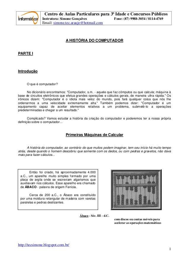 Informátca Centro de Aulas Particulares para 3ª Idade e Concursos Públicos Instrutora: Simone Gonçalves Fone: (87) 9988-30...