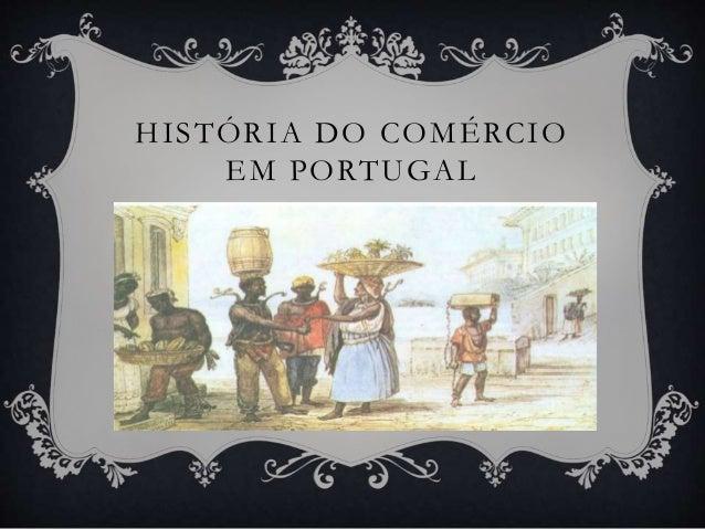 HISTÓRIA DO COMÉRCIO EM PORTUGAL