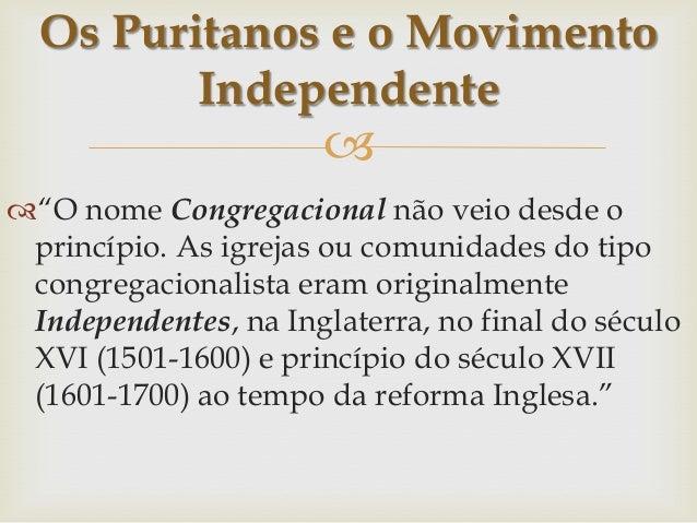 """Os Puritanos e o Movimento Independente    """"O nome Congregacional não veio desde o princípio. As igrejas ou comunidades ..."""