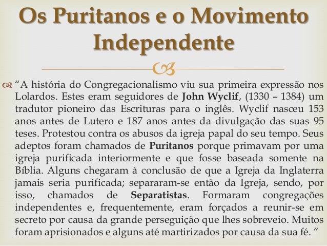 """Os Puritanos e o Movimento Independente   viu sua primeira expressão nos  """"A história do Congregacionalismo  Lolardos. E..."""