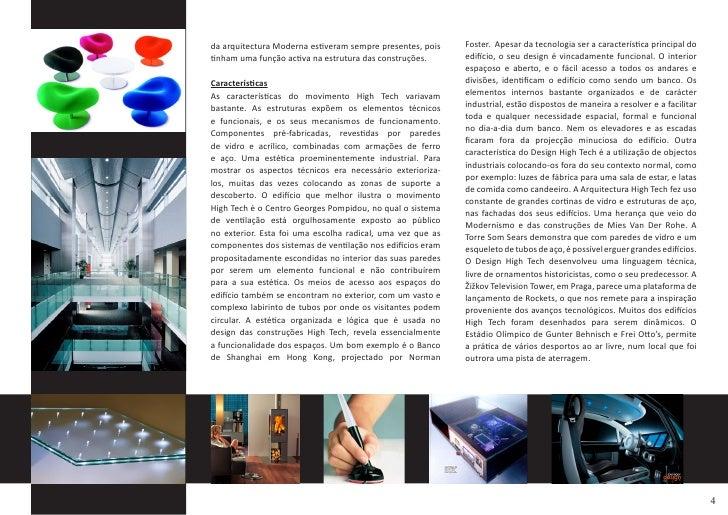 Foster. Apesar da tecnologia ser a característica principal do da arquitectura Moderna estiveram sempre presentes, pois   ...