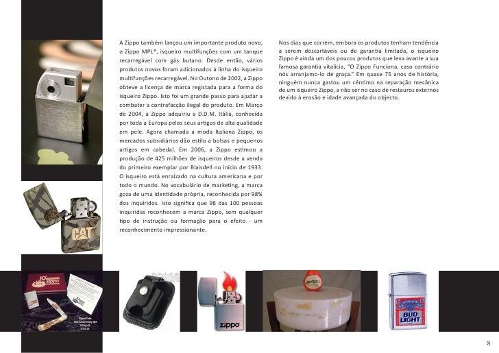 A Zippo também lançou um importante produto novo,        Nos dias que correm, embora os produtos tenham tendência         ...