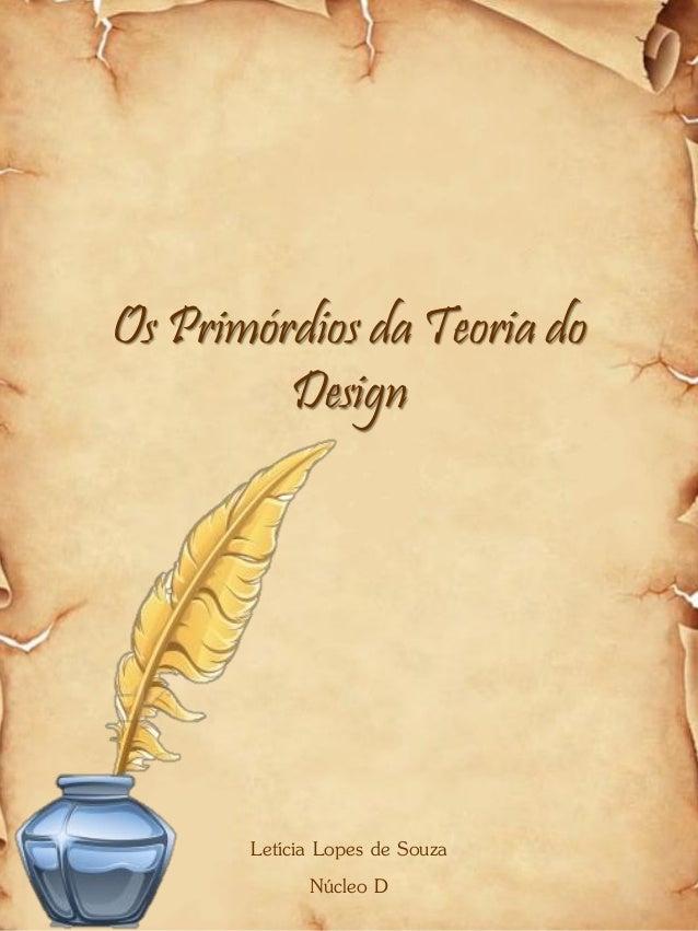 Os Primórdios da Teoria do Design Letícia Lopes de Souza Núcleo D