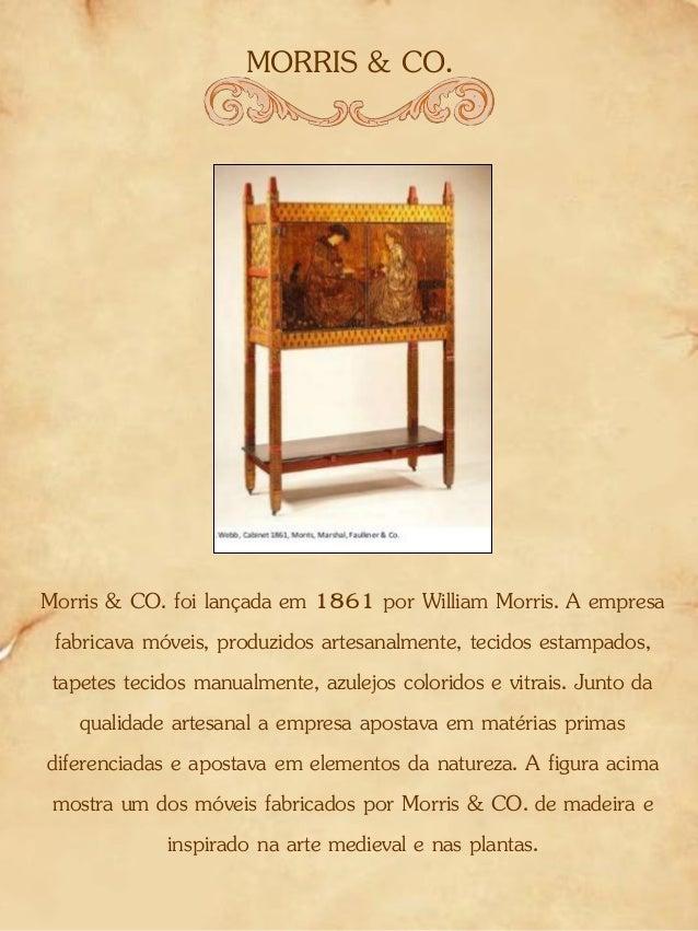 MORRIS & CO. Morris & CO. foi lançada em 1861 por William Morris. A empresa fabricava móveis, produzidos artesanalmente, t...