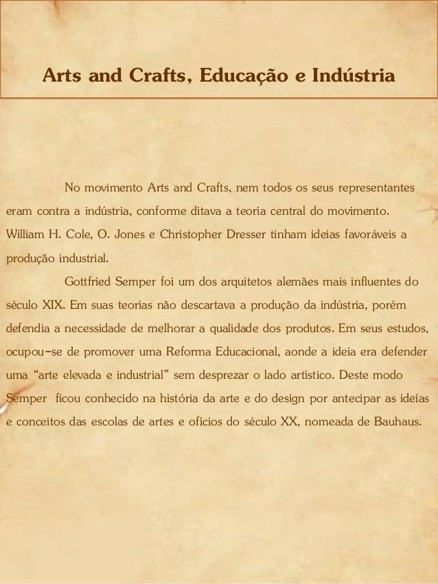 Arts and Crafts, Educação e Indústria No movimento Arts and Crafts, nem todos os seus representantes eram contra a indústr...