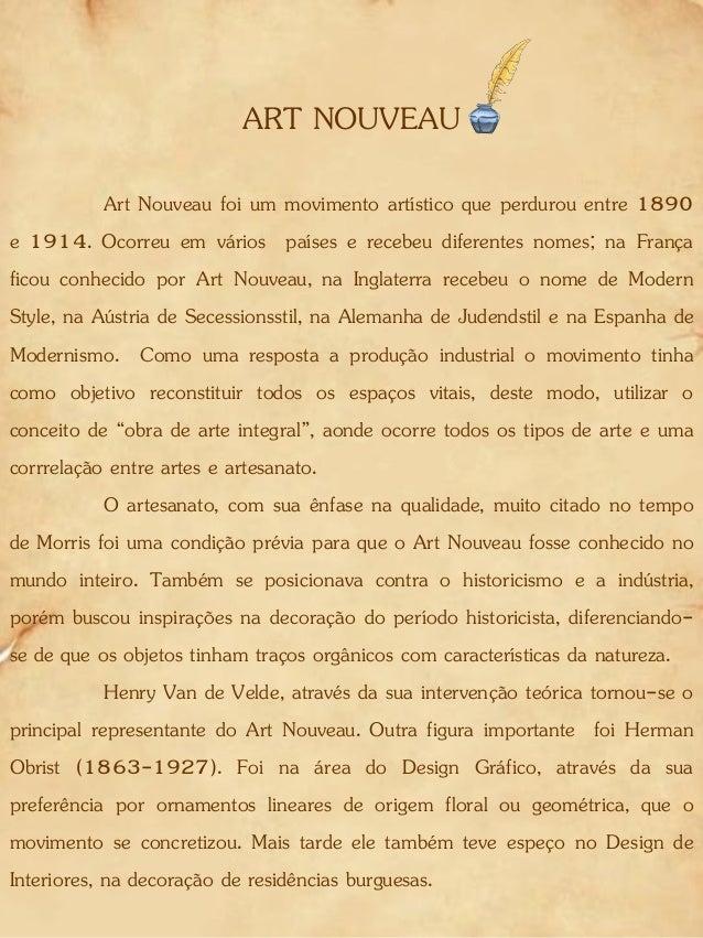 ART NOUVEAU Art Nouveau foi um movimento artístico que perdurou entre 1890 e 1914. Ocorreu em vários países e recebeu dife...