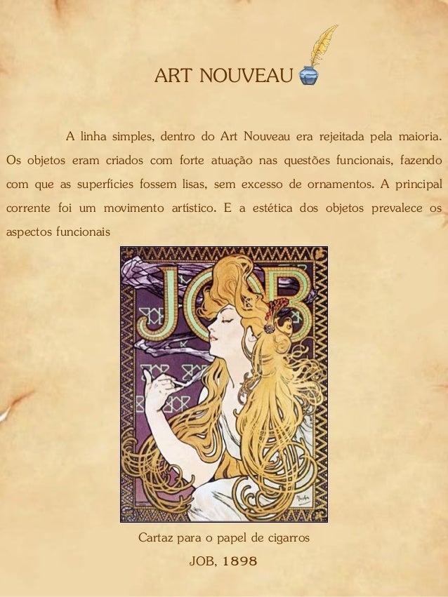 ART NOUVEAU A linha simples, dentro do Art Nouveau era rejeitada pela maioria. Os objetos eram criados com forte atuação n...