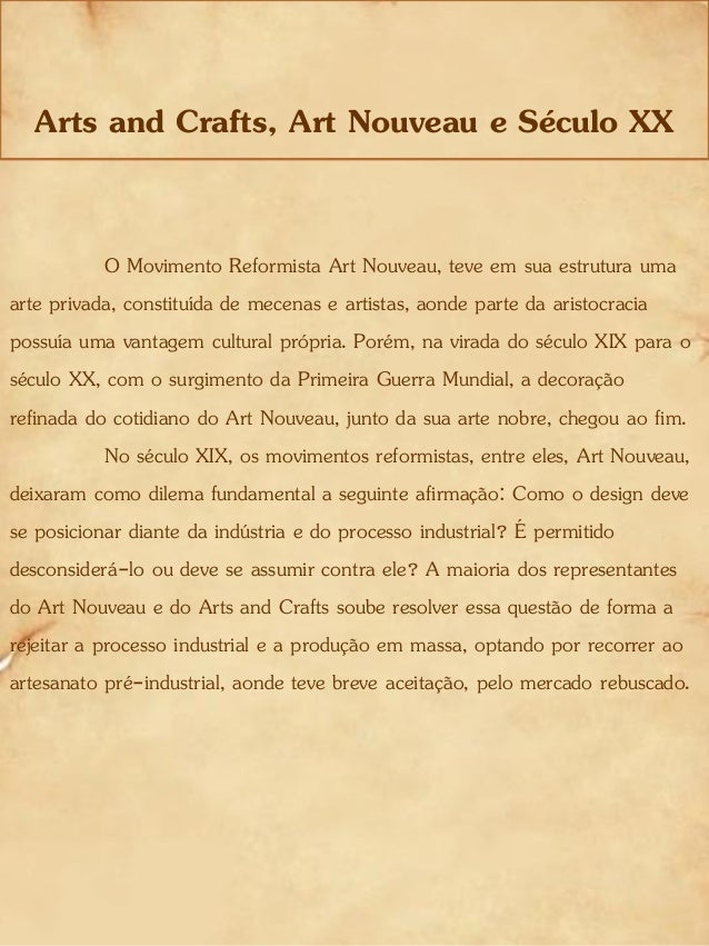 Arts and Crafts, Art Nouveau e Século XX O Movimento Reformista Art Nouveau, teve em sua estrutura uma arte privada, const...