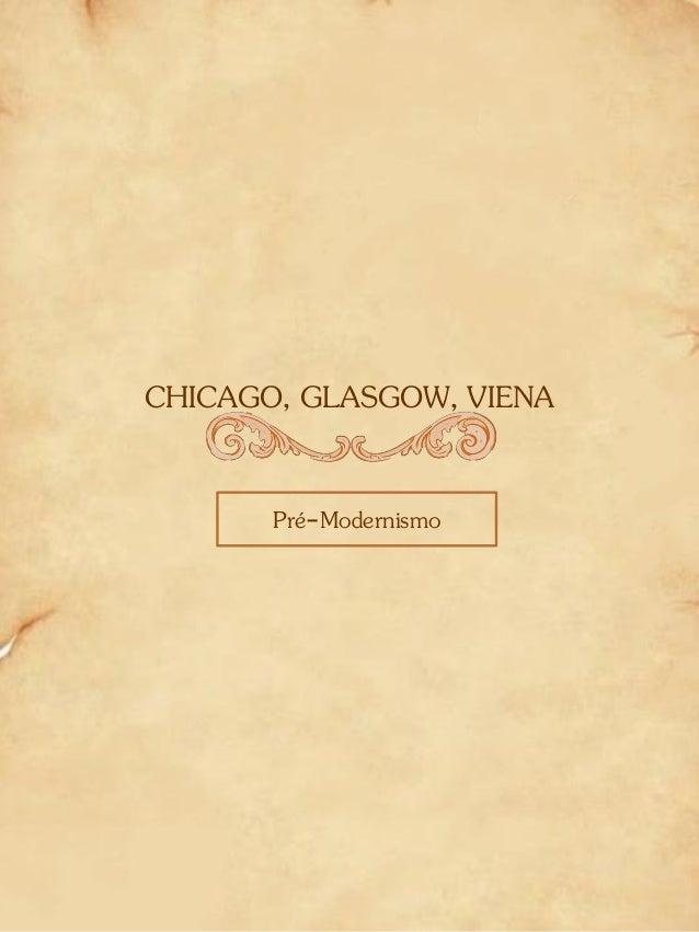 CHICAGO, GLASGOW, VIENA Pré-Modernismo