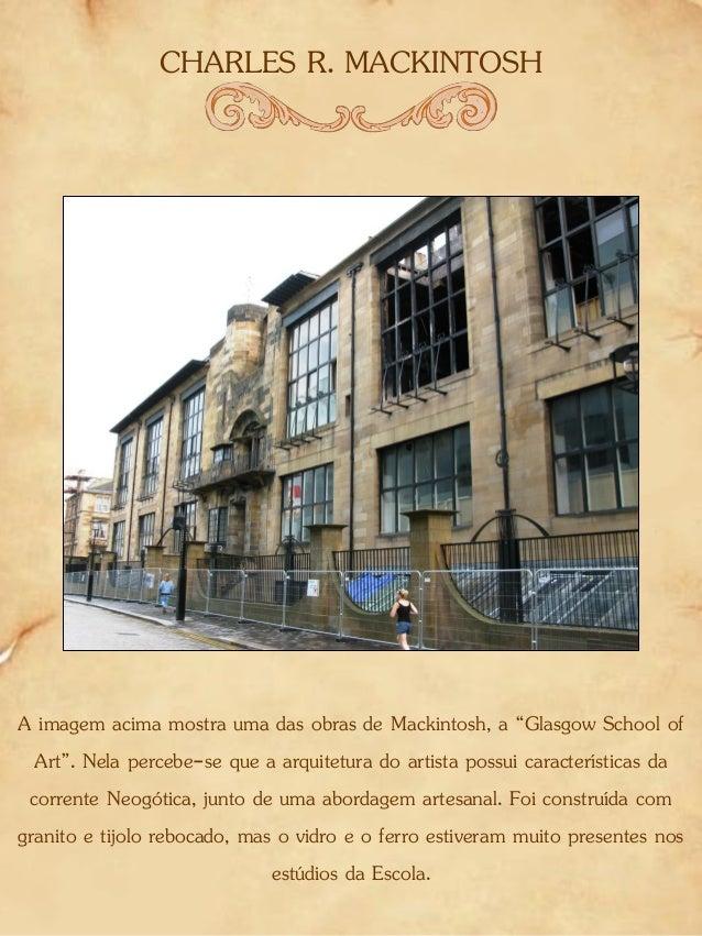 """CHARLES R. MACKINTOSH A imagem acima mostra uma das obras de Mackintosh, a """"Glasgow School of Art"""". Nela percebe-se que a ..."""