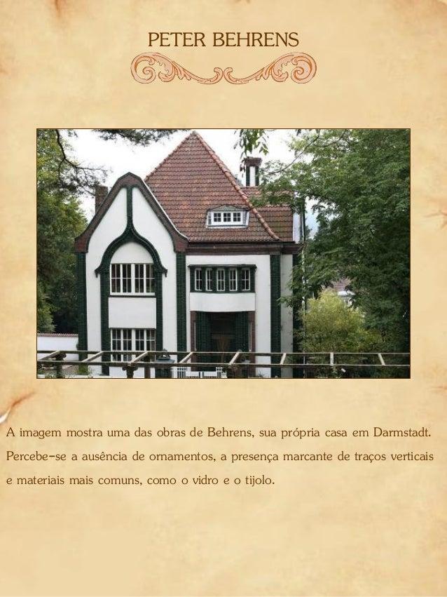 PETER BEHRENS A imagem mostra uma das obras de Behrens, sua própria casa em Darmstadt. Percebe-se a ausência de ornamentos...