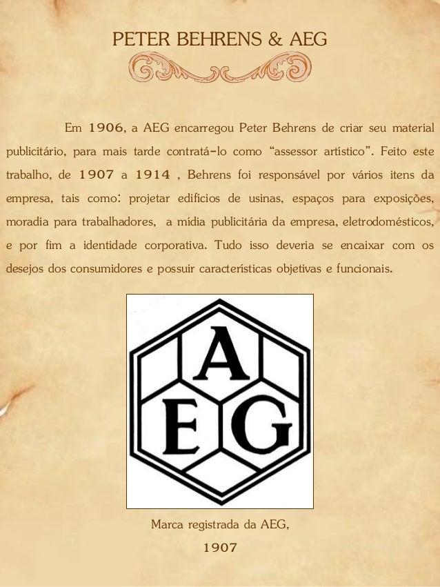 PETER BEHRENS & AEG Em 1906, a AEG encarregou Peter Behrens de criar seu material publicitário, para mais tarde contratá-l...