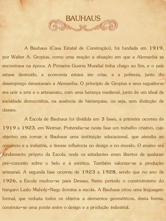 BAUHAUS A Bauhaus (Casa Estatal de Construção), foi fundada em 1919, por Walter A. Gropius, como uma reação a situação em ...