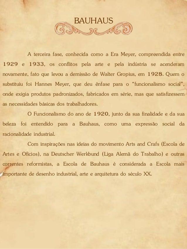 BAUHAUS A terceira fase, conhecida como a Era Meyer, compreendida entre 1929 e 1933, os conflitos pela arte e pela indústr...