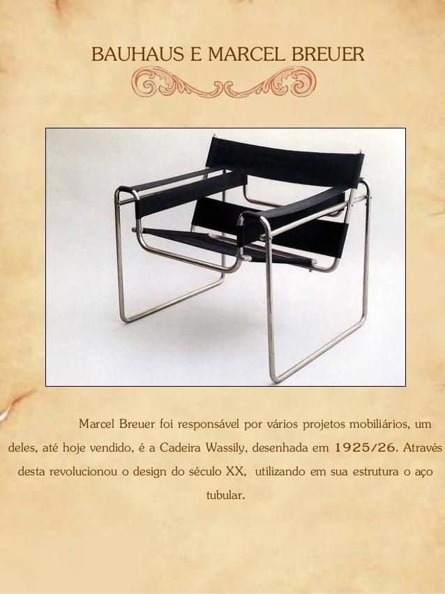 BAUHAUS E MARCEL BREUER Marcel Breuer foi responsável por vários projetos mobiliários, um deles, até hoje vendido, é a Cad...