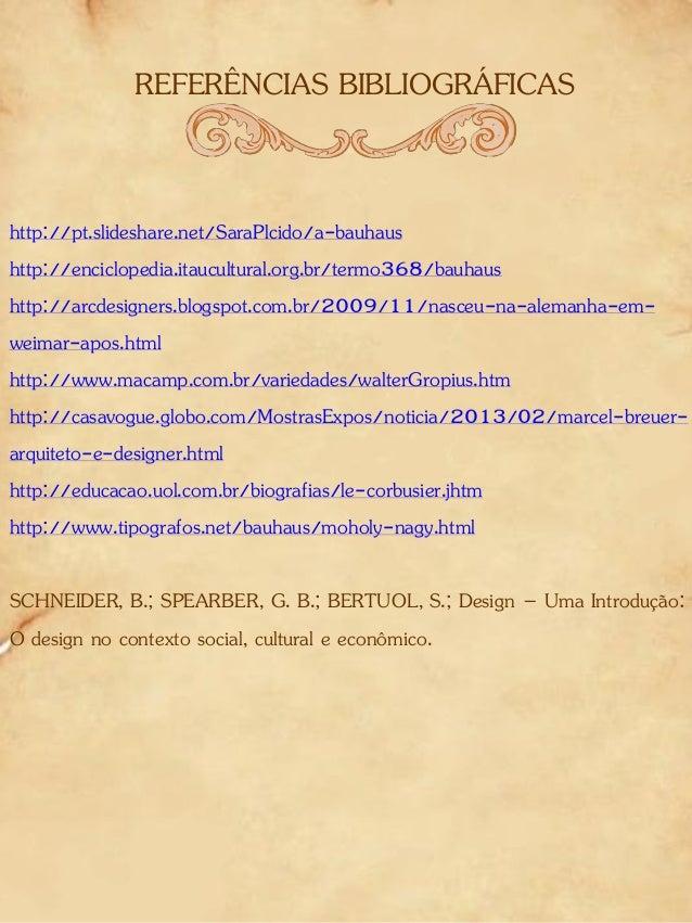 REFERÊNCIAS BIBLIOGRÁFICAS http://pt.slideshare.net/SaraPlcido/a-bauhaus http://enciclopedia.itaucultural.org.br/termo368/...