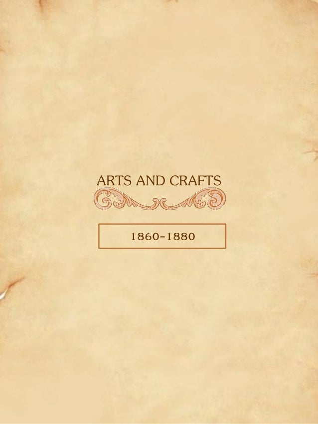 ARTS AND CRAFTS 1860-1880