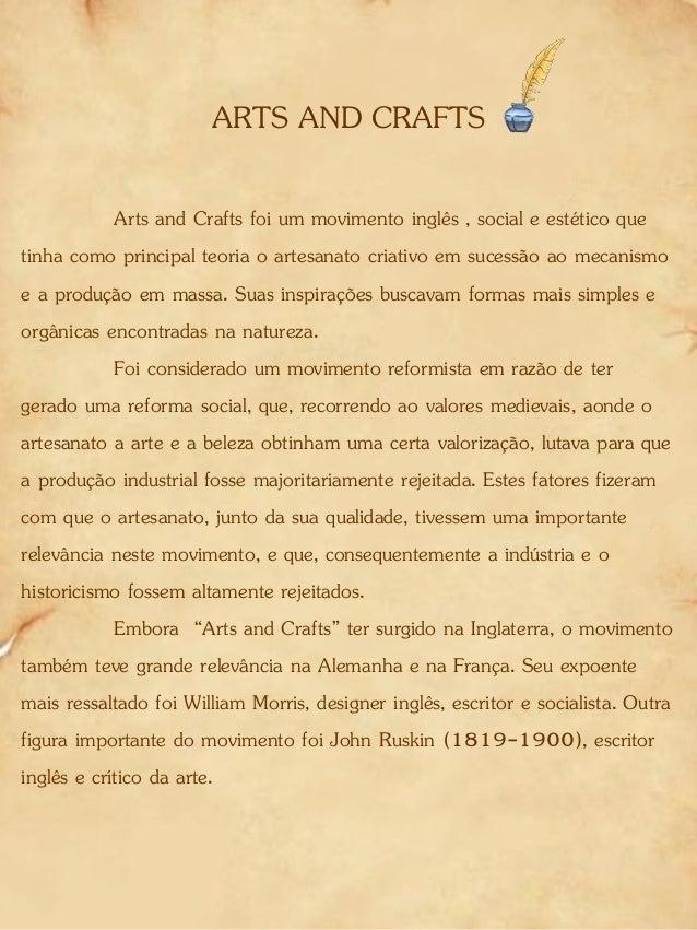 ARTS AND CRAFTS Arts and Crafts foi um movimento inglês , social e estético que tinha como principal teoria o artesanato c...