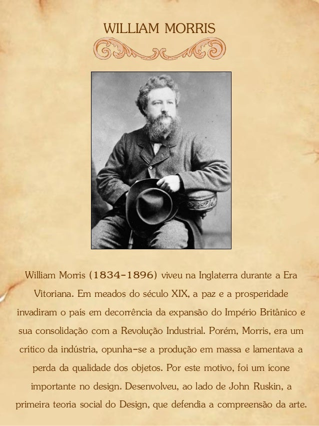 WILLIAM MORRIS William Morris (1834-1896) viveu na Inglaterra durante a Era Vitoriana. Em meados do século XIX, a paz e a ...