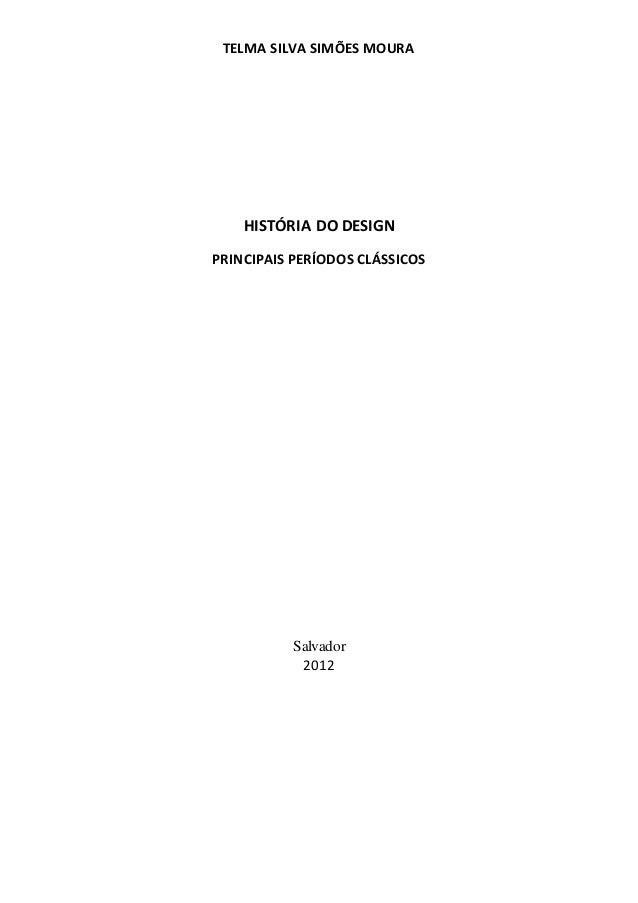 TELMA SILVA SIMÕES MOURA  HISTÓRIA DO DESIGN  PRINCIPAIS PERÍODOS CLÁSSICOS  Salvador  2012