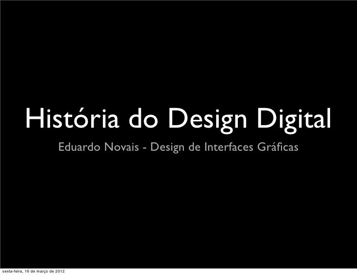 História do Design Digital                            Eduardo Novais - Design de Interfaces Gráficassexta-feira, 16 de març...